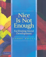 Nice is Not Enough : Facilitating Moral Development - Larry Nucci