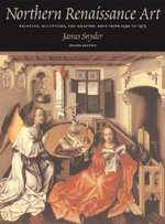 Northern Renaissance Art : Painting, Sculpture, the Graphic Arts from 1350 to 1575 - Larry Silver