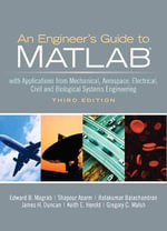 An Engineers Guide to Matlab : With Applications from Mechanical, Aerospace, Electrical, Civil, and Biological Systems Engineering - Edward B. Magrab