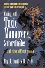 Coping with Toxic Managers, Subordinates ... and Other Difficult People : Using Emotional Intelligence to Survive and Prosper, Adobe Reader - Roy H. Lubit