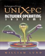 Integrating Unix and PC Network Operating Systems : Netware, Appletalk, and LAN Manager on Unix - William Lund