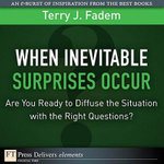 When the Inevitable Surprises Occur. . . Are You Ready to Diffuse the Situation with the Right Questions? - Terry J. Fadem
