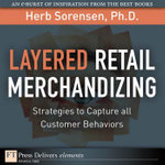 Layered Retail Merchandizing : Strategies to Capture All Customer Behaviors - , PhDHerb Sorensen