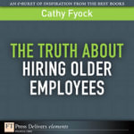 The Truth about Hiring Older Employees - Cathy Fyock