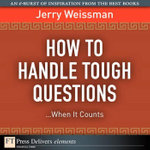 How to Handle Tough Questions...When It Counts - Jerry Weissman