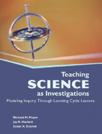 Teaching Science as Investigations : Modeling Inquiry Through Learning Cycle Lessons - Richard Moyer