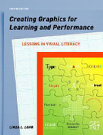 Creating Graphics for Learning and Performance : Lessons in Visual Literacy - Linda Lohr