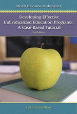 Developing Effective Individualized Education Programs : A Case Based Tutorial - Earle Knowlton