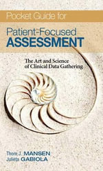 Pocket Guide for Patient Focused Assessment : The Art and Science of Clinical Data Collection - Thomas Mansen
