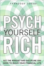 Psych Yourself Rich : Get the Mindset and Discipline You Need to Build Your Financial Life - Farnoosh Torabi