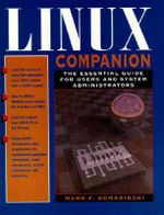 Linux Companion : The Essential Guide for Users and System Administrators - Mark F. Komarinski