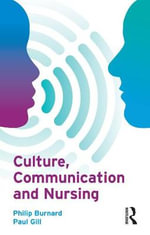 Culture, Communication and Nursing : A Multicultural Guide - Philip Burnard