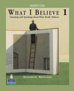 What I Believe 1 : Listening and Speaking About What Really Matters, Classroom Audio CD's - Mary Ward