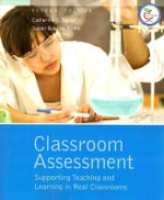 Classroom Assessment : Supporting Teaching and Learning in Real Classrooms - Catherine S. Taylor