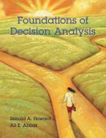 Foundations of Decision Analysis - Ronald A. Howard