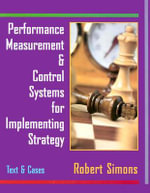 Performance Measurement and Control Systems for Implementing Strategy : Text and Cases - Robert Simons