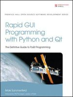 Rapid GUI Programming with Python and QT : The Definitive Guide to PyQt Programming - Mark Summerfield
