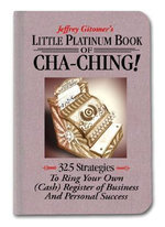 Little Platinum Book of Cha-Ching : 32.5 Strategies to Ring Your Own (Cash) Register in Business and Personal Success - Jeffrey H. Gitomer