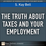 The Truth about Taxes and Your Employment - S. Kay Bell