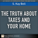 The Truth about Taxes and Your Home - S. Kay Bell