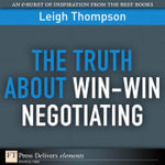 The Truth about Win-Win Negotiating - Leigh Thompson
