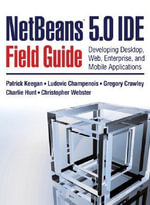 NetBeans IDE Field Guide : Developing Desktop, Web, Enterprise, and Mobile Applications - Patrick Keegan
