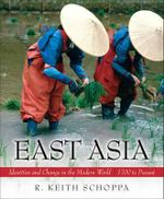 East Asia : Identities and Change in the Modern World (1700 to Present) : 1st Edition - R. Keith Schoppa
