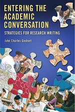 Entering the Academic Conversation : Strategies for Research Writing - John Charles Goshert