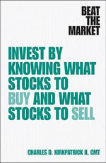 Beat the Market : Invest by Knowing What Stocks to Buy and What Stocks to Sell - Charles D. Kirkpatrick
