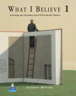 What I Believe 1 : Listening and Speaking About What Really Matters (student Book and Audio CDs) - Elizabeth Bottcher