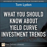 What You Should Know About Yield Curve Investment Trends - Tom Lydon