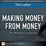 Making Money from Money : The World of Currencies - Lydon Tom