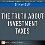 Truth About Investment Taxes, The - S. Kay Bell