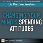 Changing Your Mind's Spending Attitudes - Liz Pulliam Weston