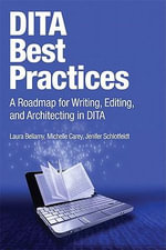 DITA Best Practices : A Roadmap for Writing, Editing, and Architecting in DITA - Michelle Carey