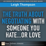 The Truth about Negotiating with Someone You Hate...or Love - Leigh Thompson