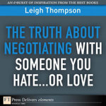 Truth About Negotiating with Someone You Hate...or Love, The - Leigh L. Thompson