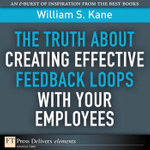 Truth About Creating Effective Feedback Loops with Your Employees, The - William S. Kane