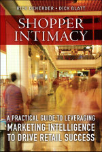 Shopper Intimacy : A Practical Guide to Leveraging Marketing Intelligence to Drive Retail Success - Rick DeHerder
