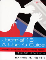 Joomla! 1.6 : A User's Guide : Building a Successful Joomla! Powered Website : Third Edition - Barrie M. North