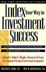 Index Your Way to Investment Success : How Boost - Walter R. Good