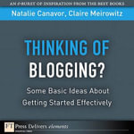 Thinking of Blogging? : Some Basic Ideas About Getting Started Effectively - Natalie Canavor