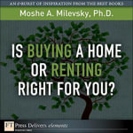 Is Buying a Home or Renting Right for You? - Ph.D., Moshe A Milevsky