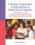 Linking Assessment to Instruction in Multi-Tiered Models : A Teacher's Guide to Selecting, Reading, Writing, and Mathematics Interventions - John J. Hoover