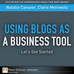 Using Blogs as a Business Tool : Let's Get Started - Natalie Canavor