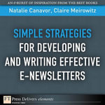 Simple Strategies for Developing and Writing Effective E-Newsletters - Natalie Canavor