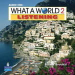What a World Listening 2 : Amazing Stories from Around the Globe, Classroom Audio CD - Milada Broukal