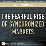 Fearful Rise of Synchronized Markets, The - John Authers