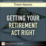 Getting Your Retirement Act Right - Trent Hamm