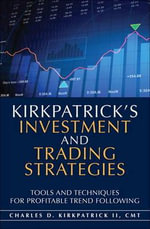 Trend Analysis and Confirmation : Tools and Techniques for Profitable Trend Following - Charles D. Kirkpatrick